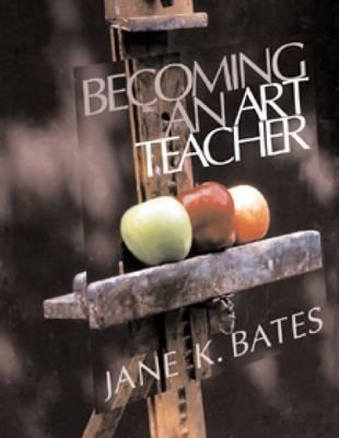 Becoming an Art Teacher By Bates, Jane K.