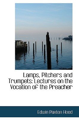 BiblioLife Lamps, Pitchers and Trumpets: Lectures on the Vocation of the Preacher by Hood, Edwin Paxton [Paperback] at Sears.com