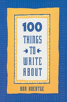 100 Things to Write About By Koertge, Ronald