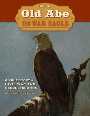 Old Abe the War Eagle By Zeitlin, Richard
